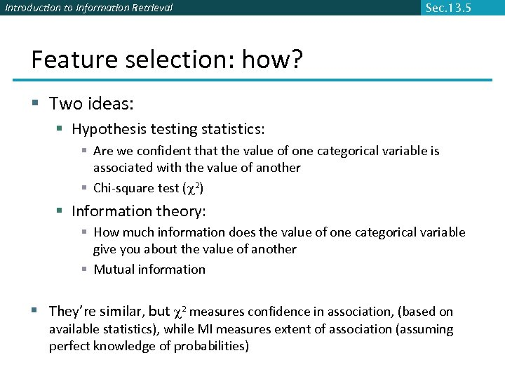 Introduction to Information Retrieval Sec. 13. 5 Feature selection: how? § Two ideas: §