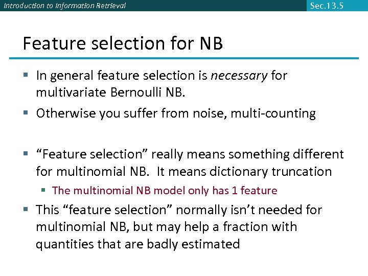 Introduction to Information Retrieval Sec. 13. 5 Feature selection for NB § In general