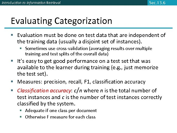 Introduction to Information Retrieval Sec. 13. 6 Evaluating Categorization § Evaluation must be done
