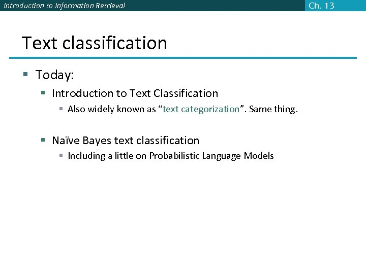 Introduction to Information Retrieval Text classification § Today: § Introduction to Text Classification §