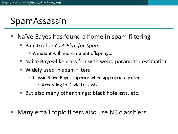 Introduction to Information Retrieval Spam. Assassin § Naïve Bayes has found a home in