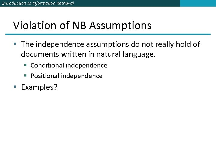 Introduction to Information Retrieval Violation of NB Assumptions § The independence assumptions do not