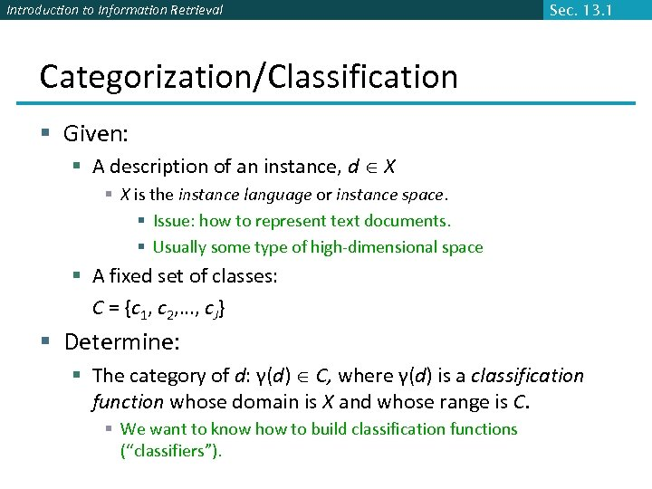 Introduction to Information Retrieval Sec. 13. 1 Categorization/Classification § Given: § A description of