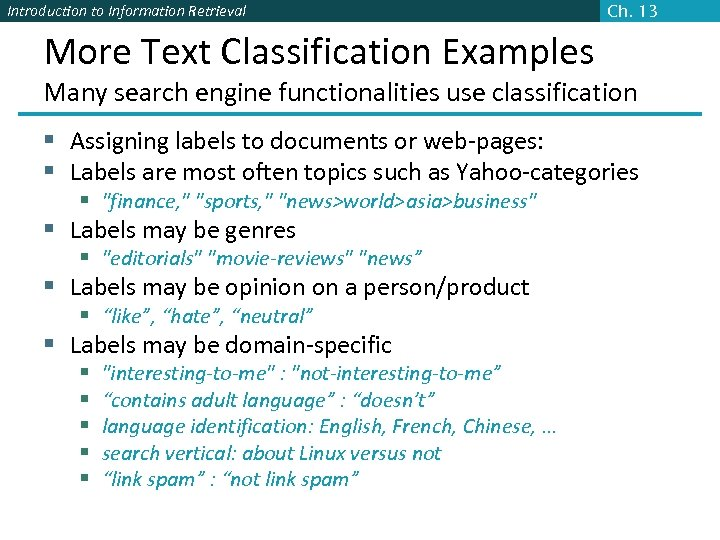 Introduction to Information Retrieval Ch. 13 More Text Classification Examples Many search engine functionalities