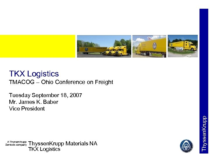TKX Logistics TMACOG – Ohio Conference on Freight A Thyssen. Krupp Services company Thyssen.