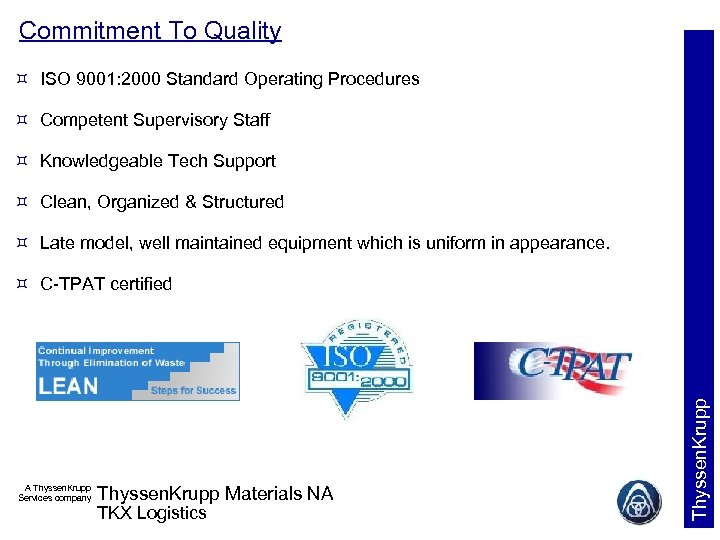 Commitment To Quality ISO 9001: 2000 Standard Operating Procedures Competent Supervisory Staff Knowledgeable Tech