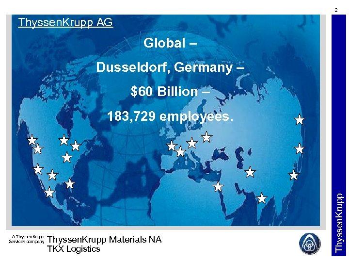 2 Thyssen. Krupp AG Global – Dusseldorf, Germany – $60 Billion – 183, 729