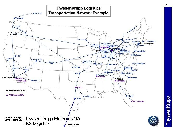 A Thyssen. Krupp Services company Thyssen. Krupp Materials NA TKX Logistics SLP, Mexico Thyssen.