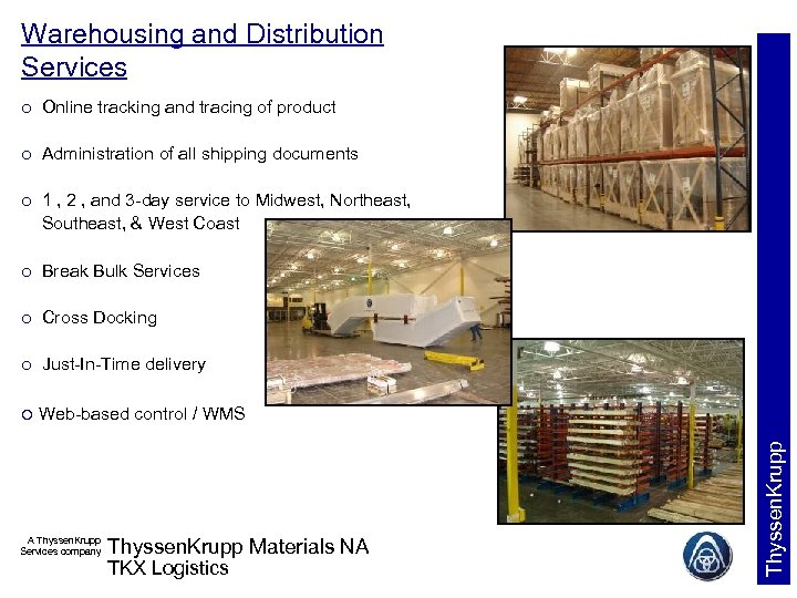 Warehousing and Distribution Services Online tracking and tracing of product ¡ Administration of all