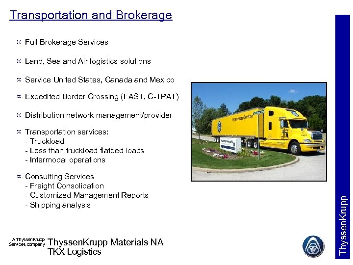 Transportation and Brokerage Full Brokerage Services Land, Sea and Air logistics solutions Service United