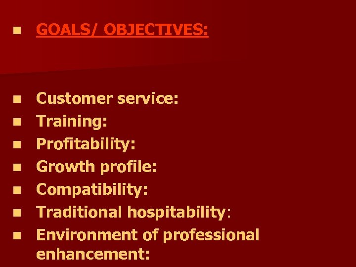 n GOALS/ OBJECTIVES: n Customer service: Training: Profitability: Growth profile: Compatibility: Traditional hospitability: Environment