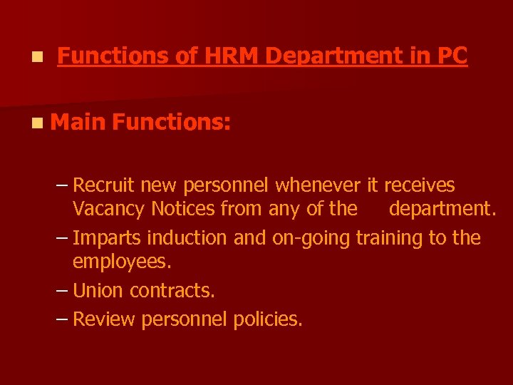 n Functions of HRM Department in PC n Main Functions: – Recruit new personnel