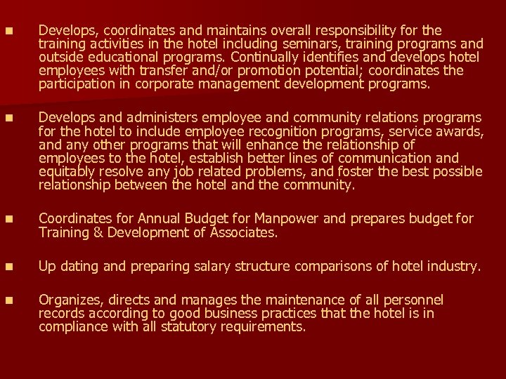 n Develops, coordinates and maintains overall responsibility for the training activities in the hotel