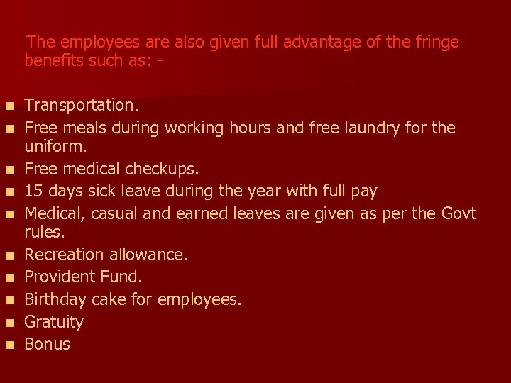 The employees are also given full advantage of the fringe benefits such as: n