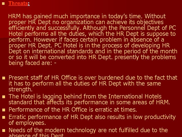 n Threats: HRM has gained much importance in today's time. Without proper HR Dept