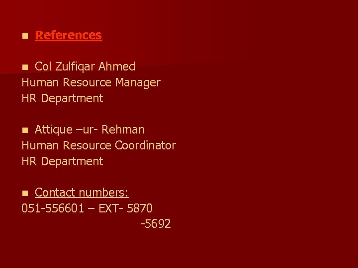 n References Col Zulfiqar Ahmed Human Resource Manager HR Department n Attique –ur- Rehman
