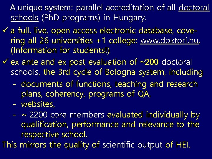 A unique system: parallel accreditation of all doctoral schools (Ph. D programs) in Hungary.