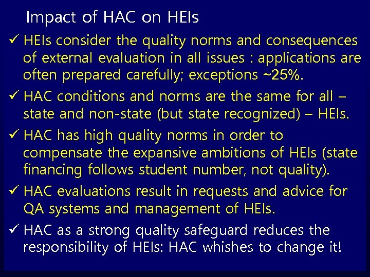 Impact of HAC on HEIs ü HEIs consider the quality norms and consequences of