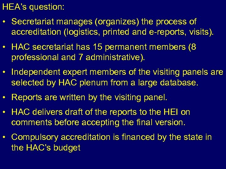 HEA's question: • Secretariat manages (organizes) the process of accreditation (logistics, printed and e-reports,