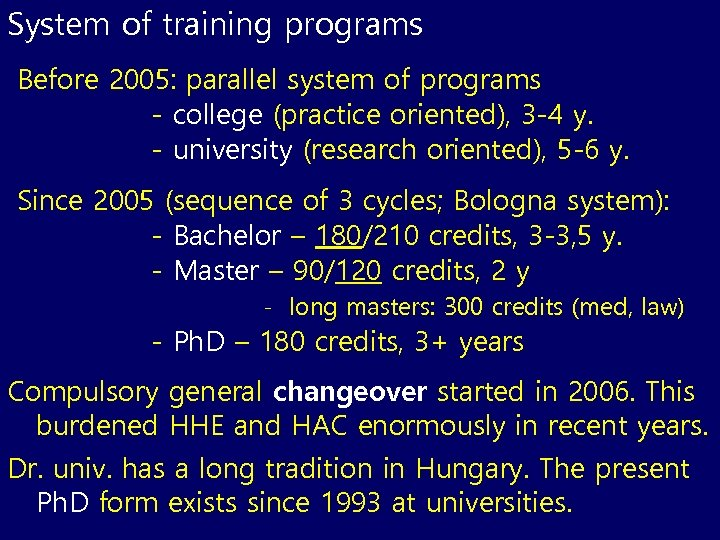 System of training programs Before 2005: parallel system of programs - college (practice oriented),