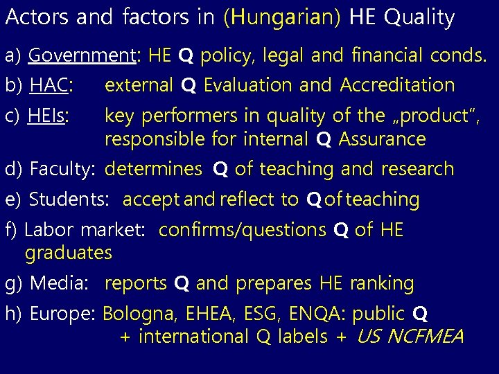 Actors and factors in (Hungarian) HE Quality a) Government: HE Q policy, legal and
