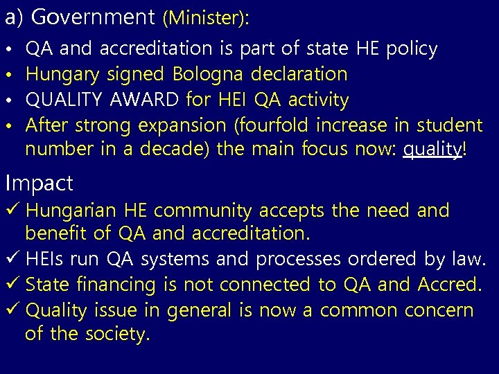 a) Government (Minister): • • QA and accreditation is part of state HE policy