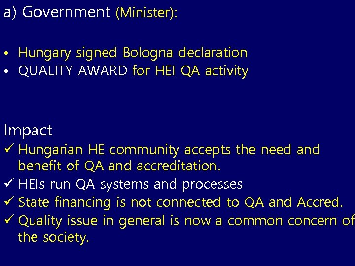 a) Government (Minister): • • QA and accreditation is part of state HE policy.