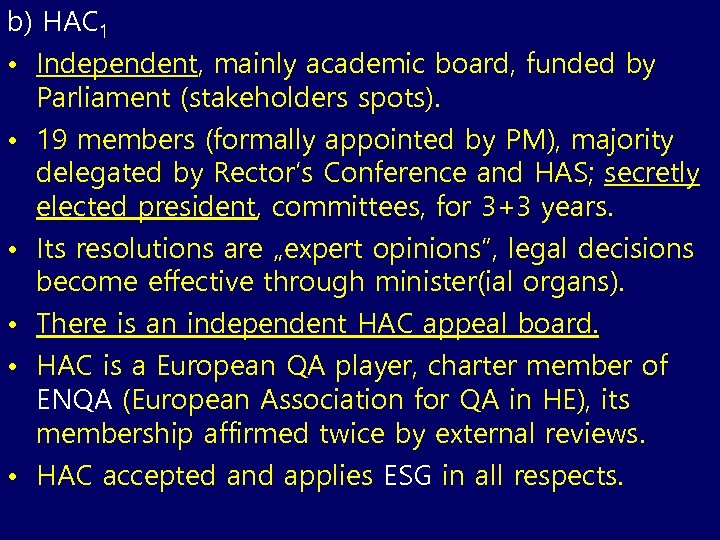 b) HAC 1 • Independent, mainly academic board, funded by Parliament (stakeholders spots). •