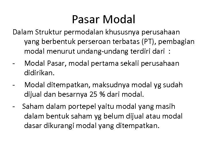 Pasar Modal Dalam Struktur permodalan khususnya perusahaan yang berbentuk perseroan terbatas (PT), pembagian modal