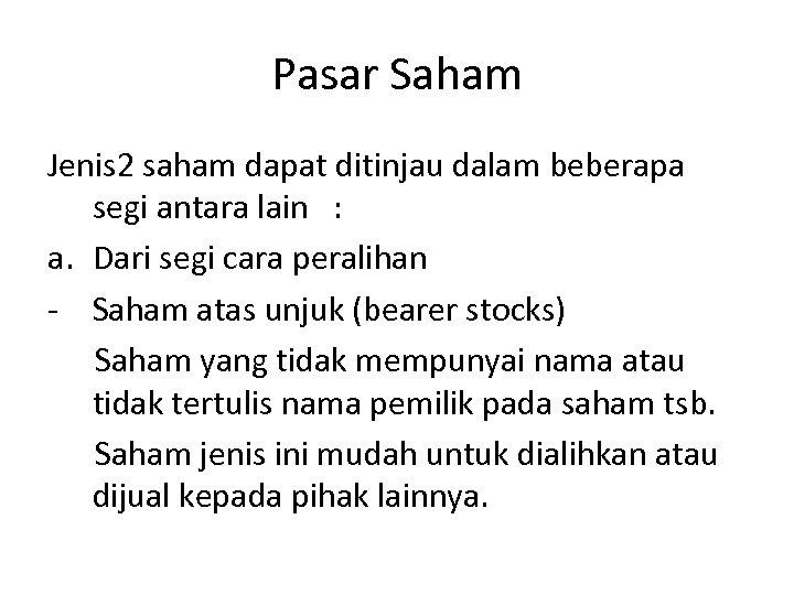 Pasar Saham Jenis 2 saham dapat ditinjau dalam beberapa segi antara lain : a.