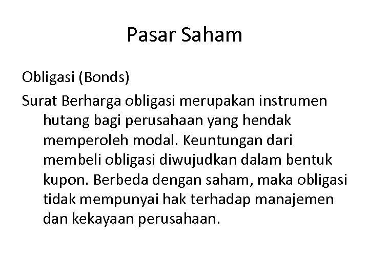 Pasar Saham Obligasi (Bonds) Surat Berharga obligasi merupakan instrumen hutang bagi perusahaan yang hendak