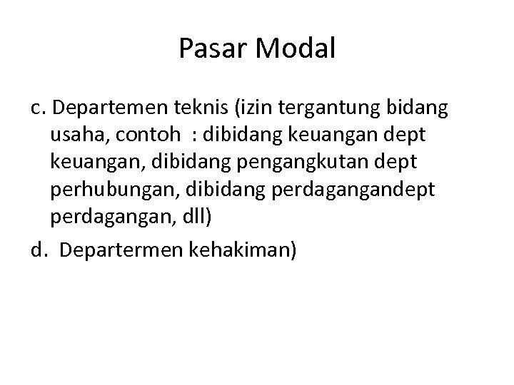 Pasar Modal c. Departemen teknis (izin tergantung bidang usaha, contoh : dibidang keuangan dept