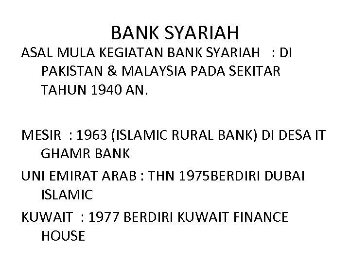 BANK SYARIAH ASAL MULA KEGIATAN BANK SYARIAH : DI PAKISTAN & MALAYSIA PADA SEKITAR