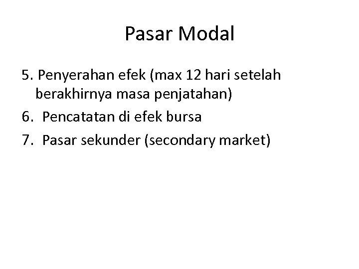 Pasar Modal 5. Penyerahan efek (max 12 hari setelah berakhirnya masa penjatahan) 6. Pencatatan