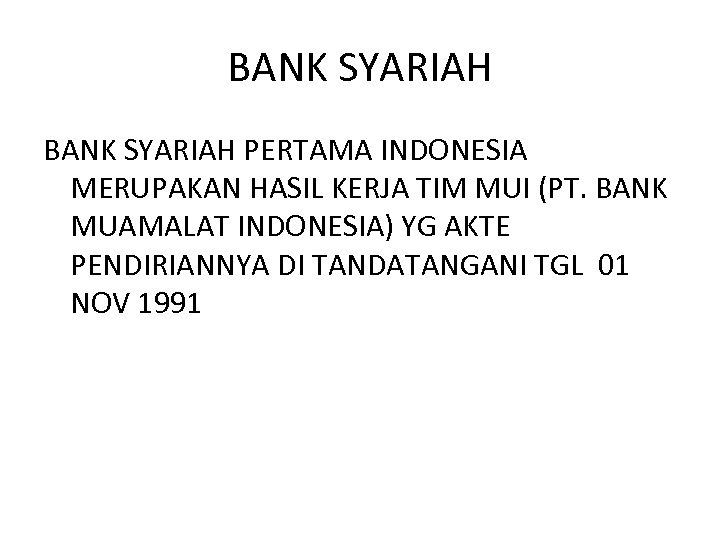 BANK SYARIAH PERTAMA INDONESIA MERUPAKAN HASIL KERJA TIM MUI (PT. BANK MUAMALAT INDONESIA) YG