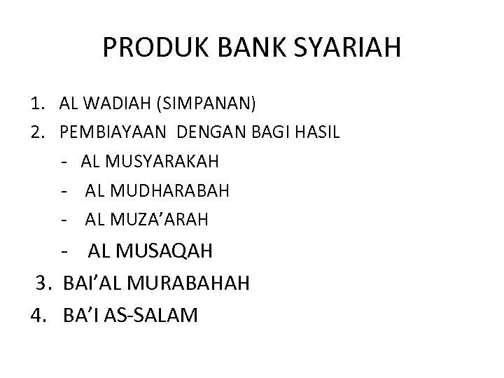 PRODUK BANK SYARIAH 1. AL WADIAH (SIMPANAN) 2. PEMBIAYAAN DENGAN BAGI HASIL - AL