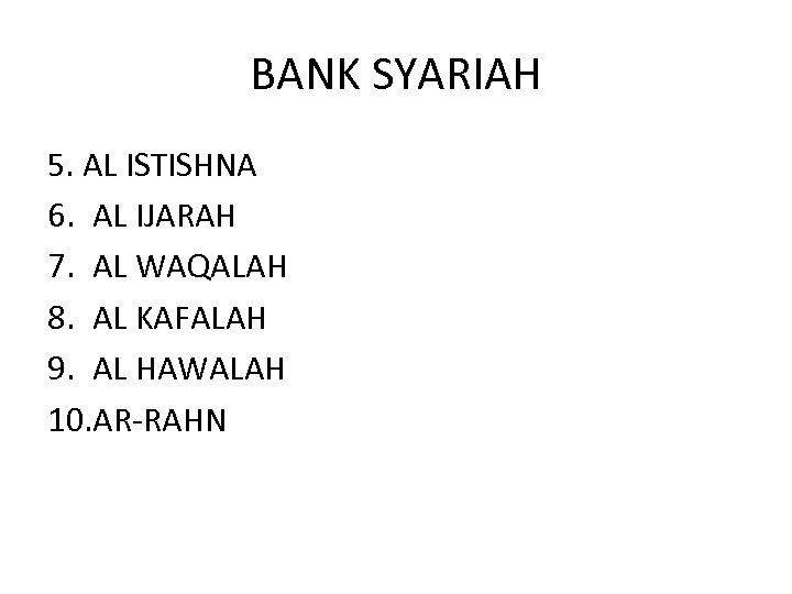 BANK SYARIAH 5. AL ISTISHNA 6. AL IJARAH 7. AL WAQALAH 8. AL KAFALAH