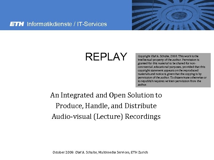 Informatikdienste / IT-Services REPLAY Copyright Olaf A. Schulte, 2008. This work is the intellectual