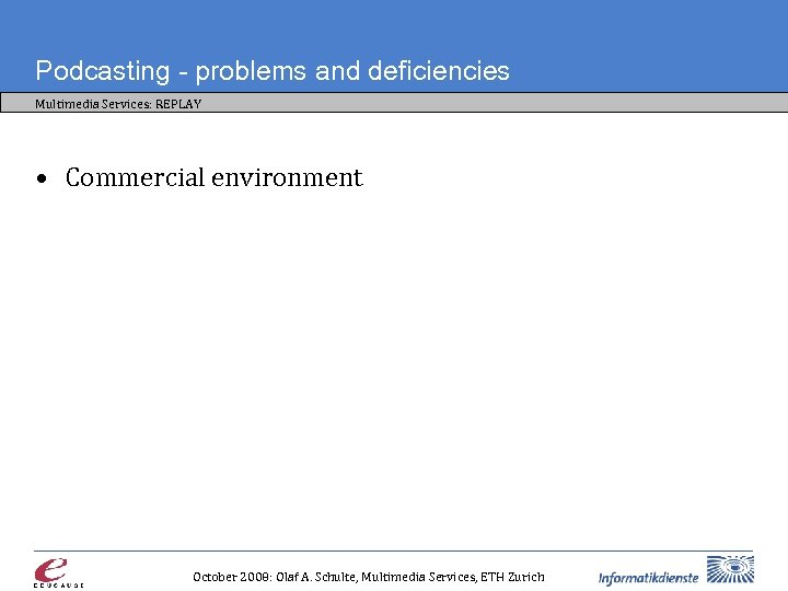 Podcasting - problems and deficiencies Multimedia Services: REPLAY • Commercial environment October 2008: Olaf