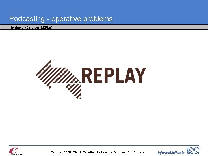 Podcasting - operative problems Multimedia Services: REPLAY • • Integration into academic IT Workflow