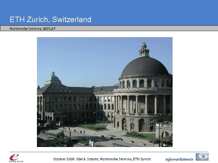 ETH Zurich, Switzerland Multimedia Services: REPLAY October 2008: Olaf A. Schulte, Multimedia Services, ETH