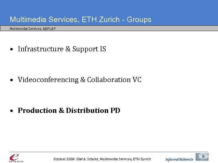 Multimedia Services, ETH Zurich - Groups Multimedia Services: REPLAY • Infrastructure & Support IS