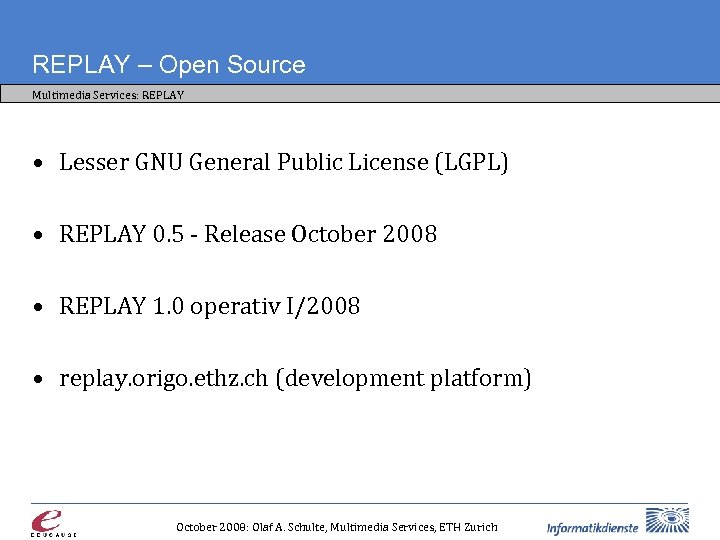 REPLAY – Open Source Multimedia Services: REPLAY • Lesser GNU General Public License (LGPL)