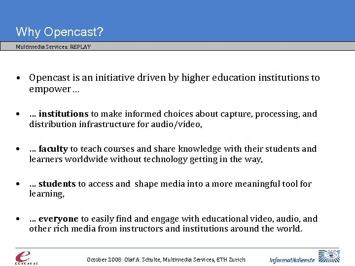 Why Opencast? Multimedia Services: REPLAY • Opencast is an initiative driven by higher education