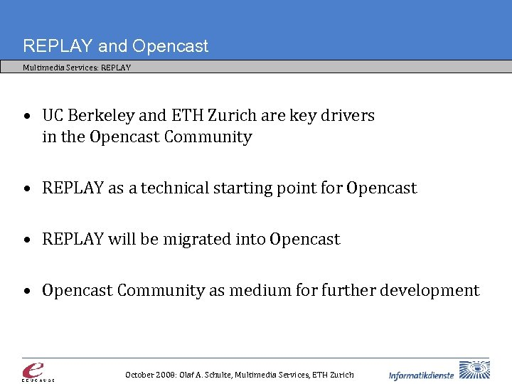 REPLAY and Opencast Multimedia Services: REPLAY • UC Berkeley and ETH Zurich are key
