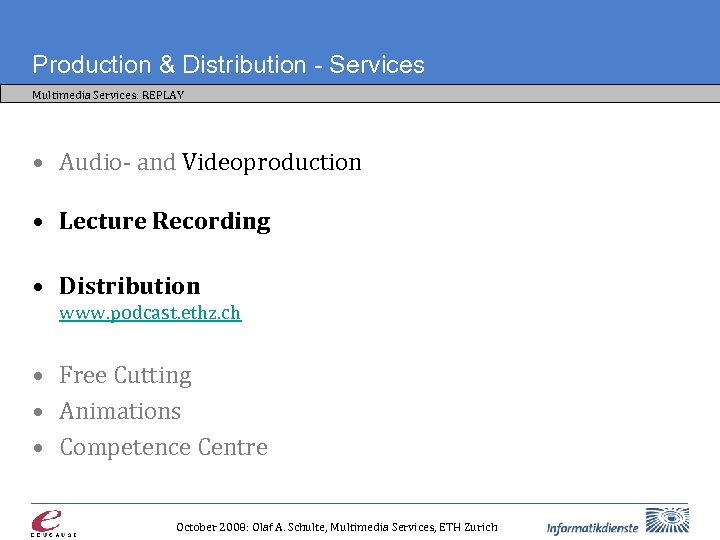 Production & Distribution - Services Multimedia Services: REPLAY • Audio- and Videoproduction • Lecture