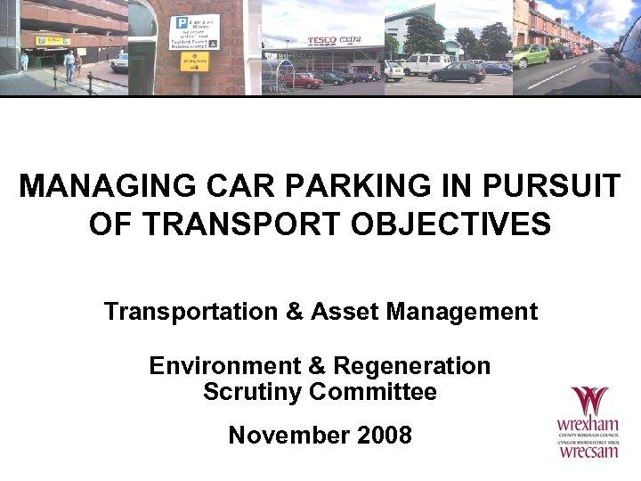 MANAGING CAR PARKING IN PURSUIT OF TRANSPORT OBJECTIVES Transportation & Asset Management Environment &