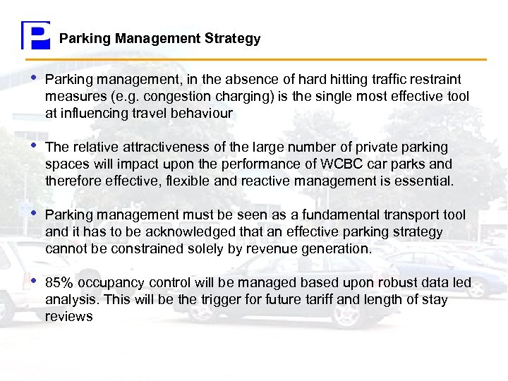 Parking Management Strategy • Parking management, in the absence of hard hitting traffic restraint