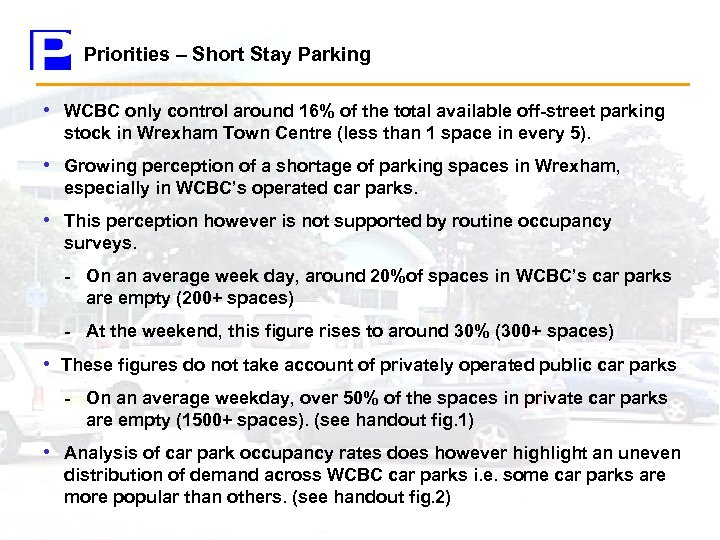 Priorities – Short Stay Parking • WCBC only control around 16% of the total