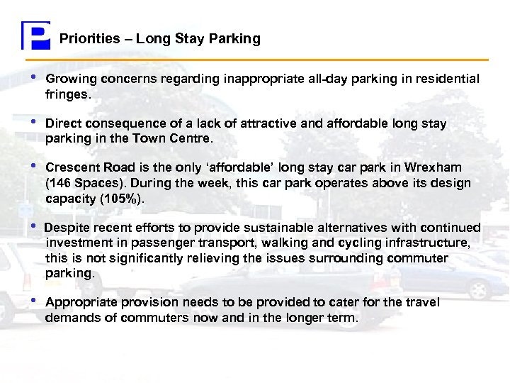 Priorities – Long Stay Parking • Growing concerns regarding inappropriate all-day parking in residential